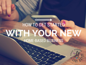 How To Get Started With Your New Home Based Business