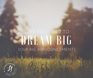 Why you need to dream big (our big announcement)