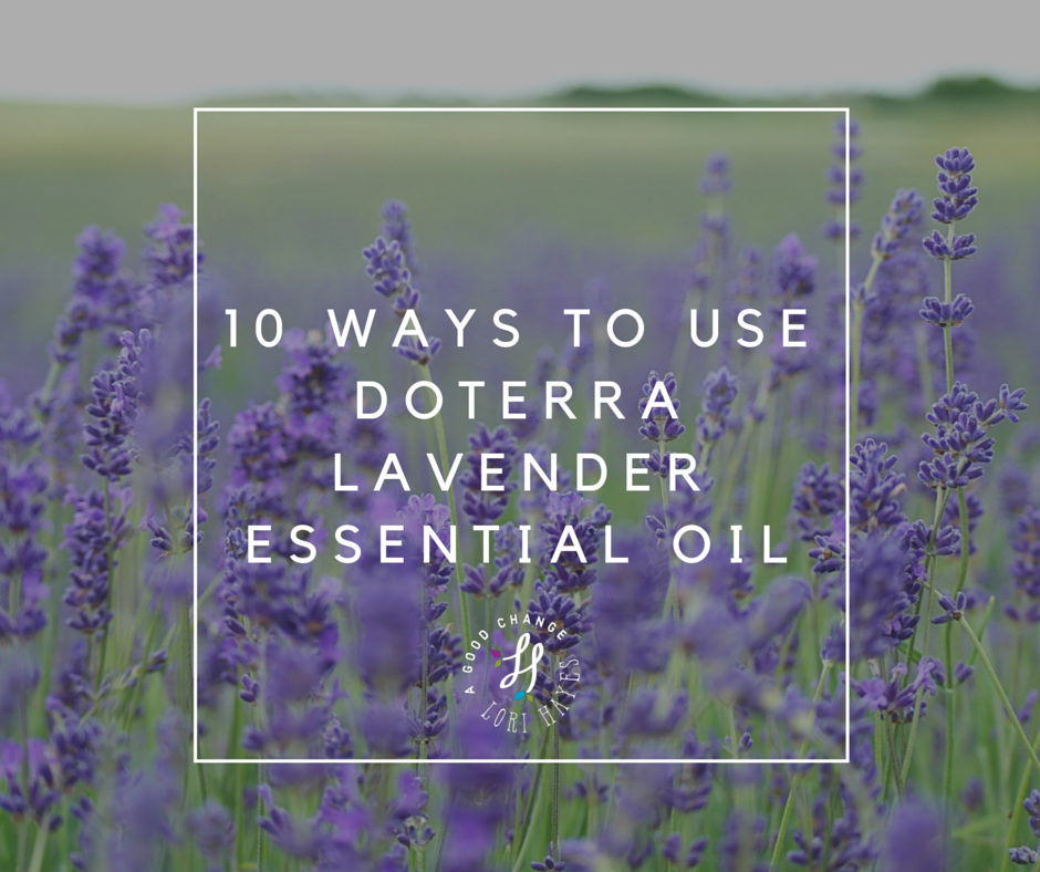 10 Ways To Use Doterra Lavender Essential Oil A Good Change
