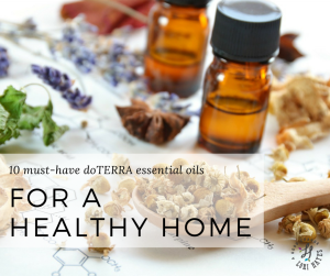 10 must-have doTERRA essential oils for a healthy home