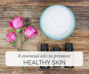 3 essential oils to promote healthy skin