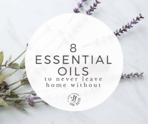 8 essential oils to never leave home without
