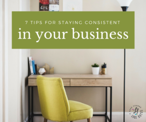 7 tips for staying consistent in your business