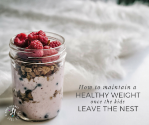 How to maintain a healthy weight once the kids leave the nest