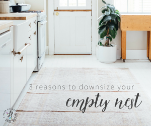 3 reasons to downsize your empty nest